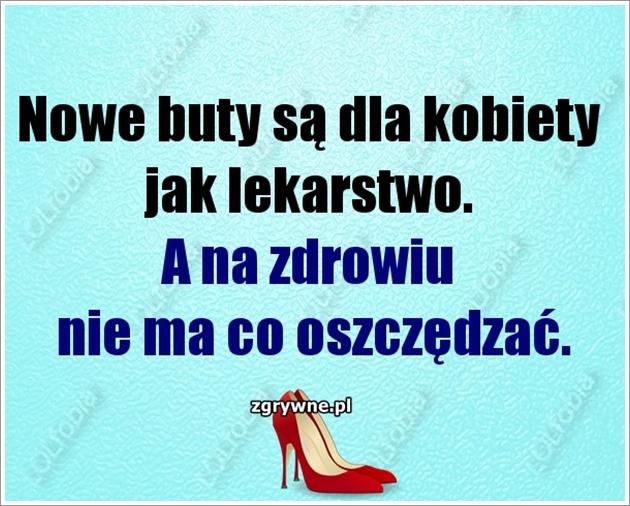 Nowe buty są dla kobiety jak lekarstwo...