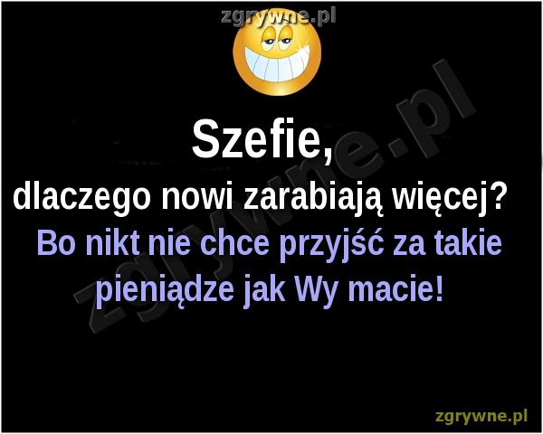 Polska rzeczywistość...Szefie, dlaczego nowi zarabiają więcej?