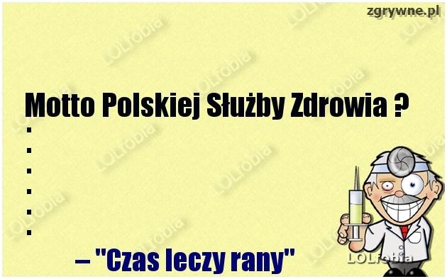 Motto polskiej służby zdrowia...