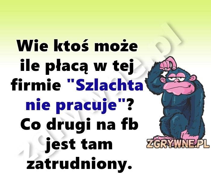 Szlachta nie pracuje... :)