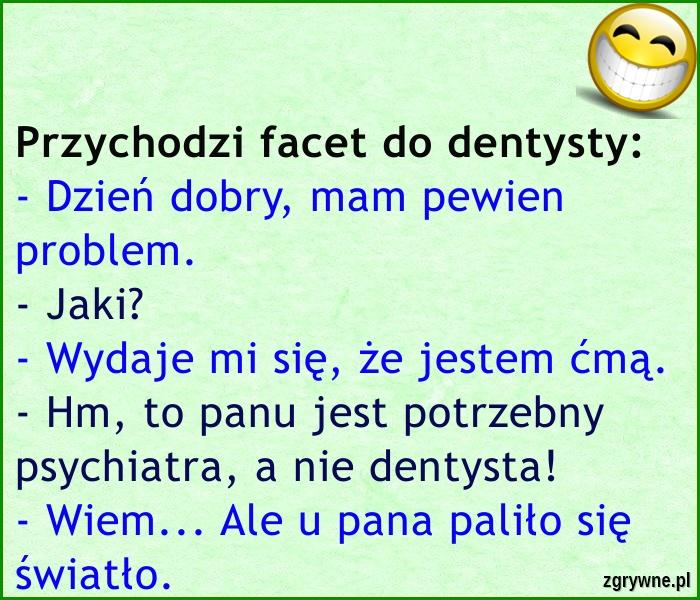 Przychodzi facet do dentysty...