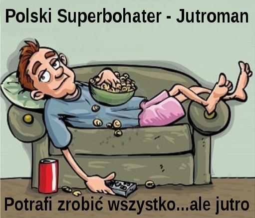 Polski Superbohater - Jutroman. Potrafi zrobić wszystko...