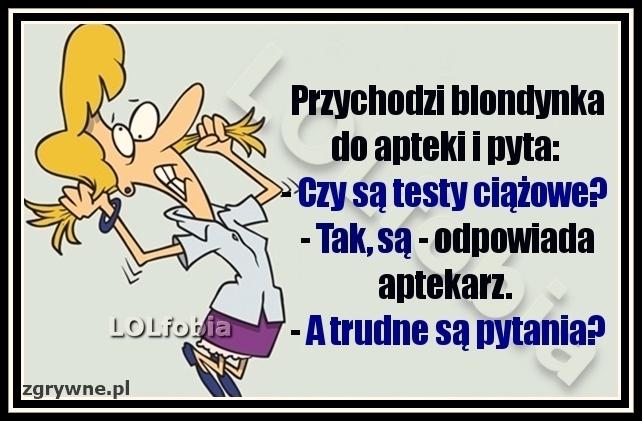 Przychodzi blondynka do apteki...