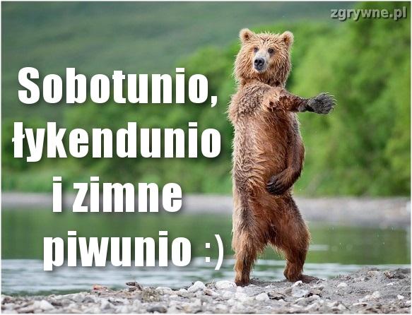 Sobotunio, łykendunio i zimne piwunio :)