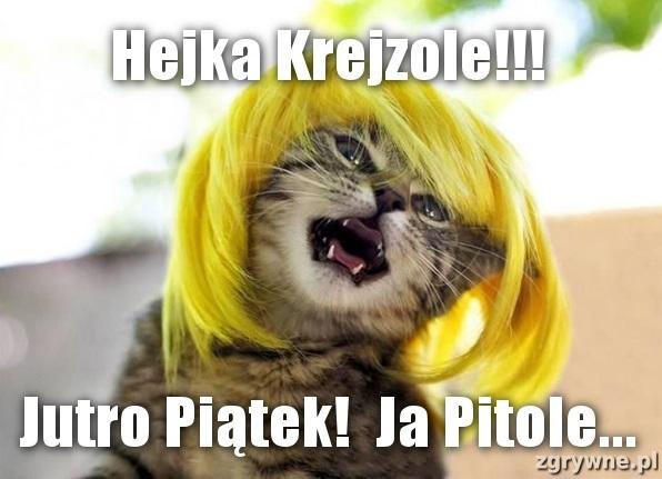 Hejka Krejzole!!! Jutro Piątek!  Ja Pi...