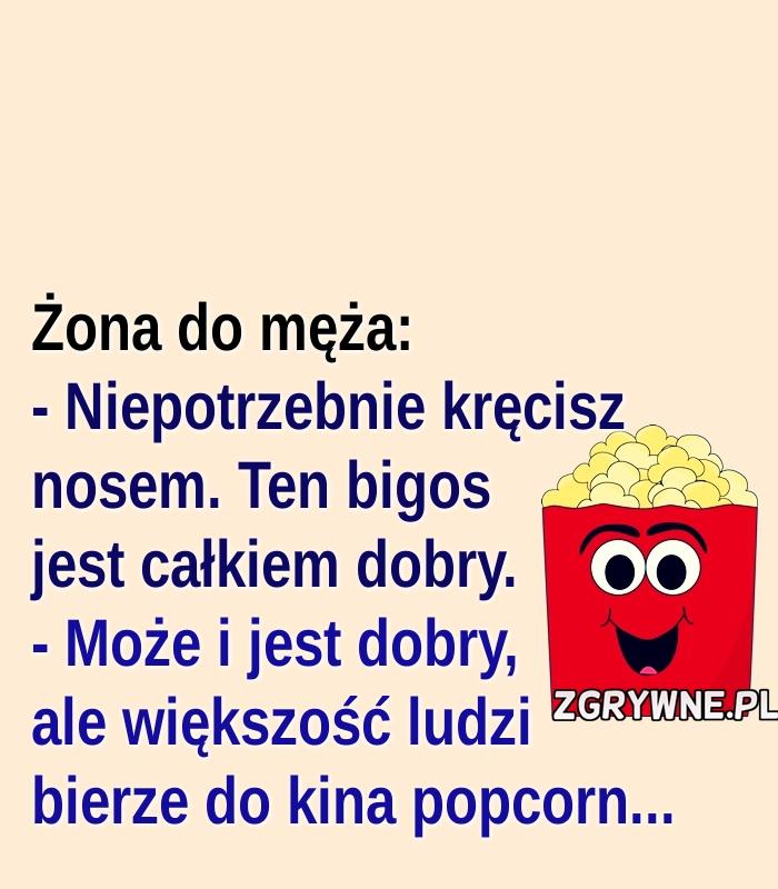 Nawet popcorn by się uśmiał... :)