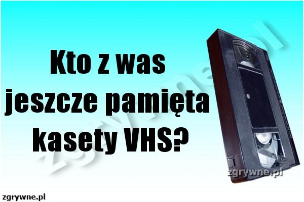 Kto z was jeszcze pamięta kasety VHS?