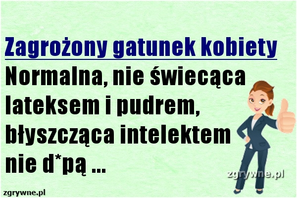 Zagrożony gatunek kobiety...
