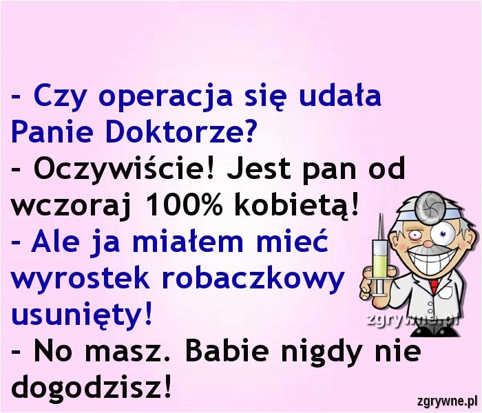 Ha ha ha... No masz. Babie nigdy nie dogodzisz! :)