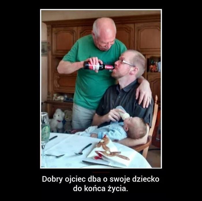 Dobry ojciec dba o swoje dziecko do końca życia.