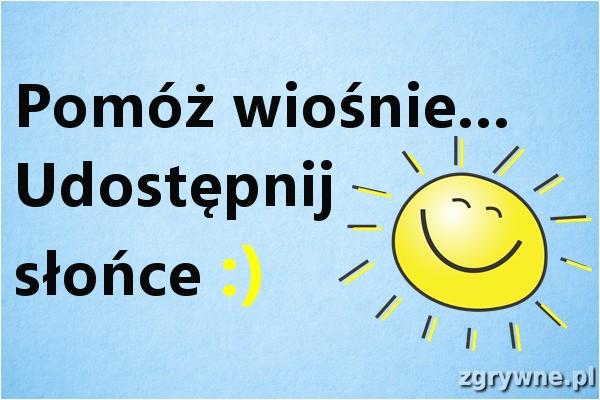 Pomóż wiośnie... Udostępnij  słońce :)