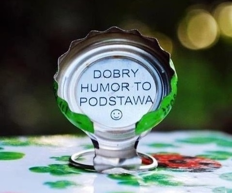 Dobry humor to podstawa... :)