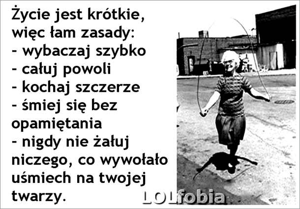 Życie jest zbyt krótkie, więc łam zasady...