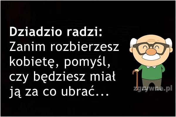Dziadzio radzi: