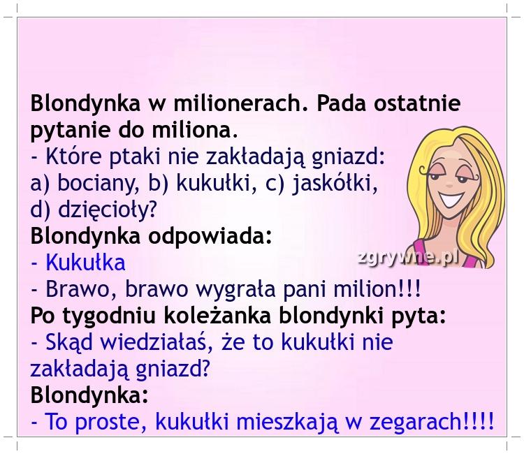 Ha ha ha... Typowa logika blondynki :)
