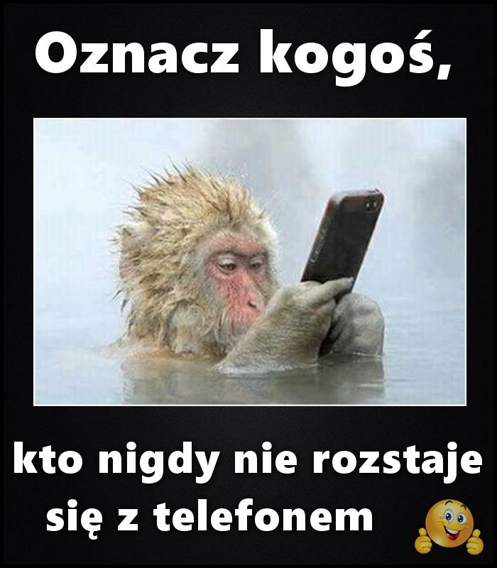 Oznacz kogoś, kto nigdy nie rozstaje się z telefonem... :)