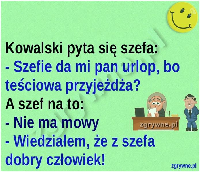 Ha ha ha... Szef do dobry człowiek i zna życie :)